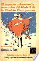 El espacio urbano en la narrativa del Madrid de la Edad de Plata (1900-1938)