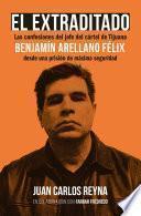 El extraditado. Benjamín Arellano Félix