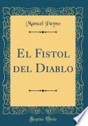 El Fistol del Diablo (Classic Reprint)