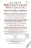 El gran diccionario historico, o Miscellanea curiosa de la Historia Sagrada y profana ...