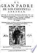 El Gran Padre de los Creyentes Abrahan con indices y capitulos de la Sda. Escritura cosas notables y remisiones a los Evangelios de la Cuaresma