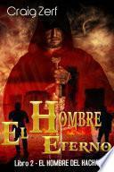El Hombre Eterno - Libro 2: El Hombre del Hacha