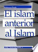 El islam anterior al Islam
