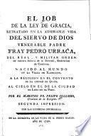 El Job de la ley de gracia retratado en la admirable vida del siervo de Dios venerable padre Fray Pedro Urraca...