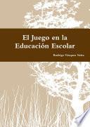 El Juego en la Educación Escolar
