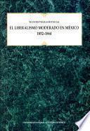 El liberalismo moderado en México, 1852-1864