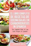 El Libro Completo De Recetas De Cocina Bajas En Carbohidratos In Spanish/ The Complete Book of Low Carb Recipes In Spanish