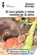 El loro pelado y otros cuentos de la selva