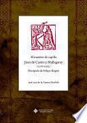El maestro de capilla Juan de Castro y Mallagaray (1570-1632) Discípulo de Felipe Rogier