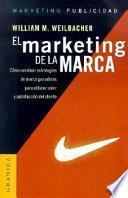 El Marketing de la Marca: Como Construir Estrategias de Marca Ganadoras Para Obtener Valor y Satisfaccion Del Cliente