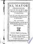 El mayor prodigio; caso exemplar, origen de las missas de san Vicente Ferrer