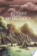 El misterioso encanto del Charchigüe