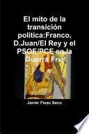 El mito de la transición política:Franco, D.Juan/El Rey y el PSOE/PCE en la Guerra Fría