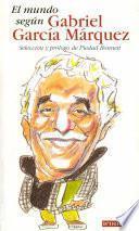 El mundo según Gabriel García Márquez