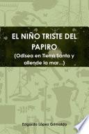 """EL NI""""O TRISTE DEL PAPIRO (Odisea en Tierra Santa y allende la mar...)"""