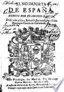 EL NO IMPORTA DE ESPAÑA, ESCRITO POR FRANCISCO SANTOS. Dedicado al Exc. Seńor D. Bernardo Ferna[n]dez Manrique Conde de Castaneda, &c
