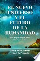 El nuevo Universo y el futuro de la humanidad : cómo la nueva ciencia del cosmos transformará el mundo