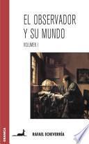El Observador Y Su Mundo Vol.i