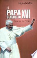 El papa Benedicto XVI, sucesor de Pedro Collins, Michael. 1a. ed.
