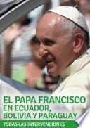El Papa Francisco en Ecuador, Bolivia y Paraguay