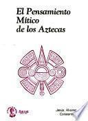 El pensamiento mítico de los aztecas