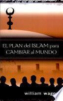 El plan del islam para cambiar el mundo