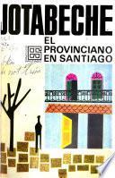 El provinciano en Santiago y otros artículos de costumbres [de] Jotabeche