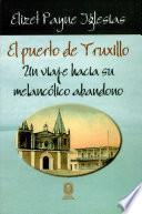 El puerto de Truxillo, un viaje hacia su melancólico abandono