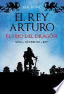 El rey Arturo (I). El hijo del dragón