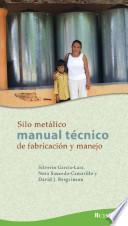 El silo metalico: Manual tecnico de fabricacion y manejo