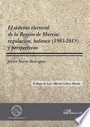 El sistema electoral de la Región de Murcia: regulación, balance (19832015) y perspectivas.