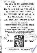El sol de los anacoretas; La luz de Egypto; El pasmo de la tebayda; el assombro del mundo, El portento de la gracia; La milagrosa vida de san Antonio Abad