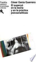 El superyó en la teoría y en la práctica psicoanalíticas
