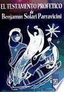 El testamento profetico de Benjamin Solari Parravicini/ Prophetic Testament of Benjamin Solari Parravicini