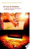 El vaso de Pandora - La verdad escondida sobre los encuentros y las relaciones románticas