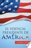 El vertical presidente de América