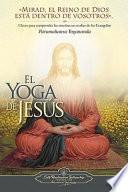 El Yoga de Jesus: Claves Para Comprender Las Enseanzas Ocultas de Los Evangelios
