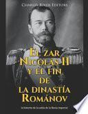 El zar Nicolás II y el fin de la dinastía Románov
