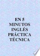 EN 5 MINUTOS INGLÉS PRÁCTICA TÉCNICA