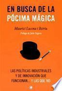 En busca de la pócima mágica : las políticas industriales y de innovación que funcionan-- y las que no