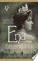 Ena : la estremecedora historia de Victoria Eugenia, la esposa de Alfonso XIII, una reina a la que nadie quiso