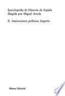 Enciclopedia de historia de España: Instituciones políticas. Imperio