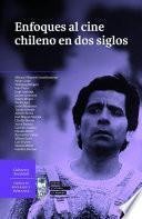 Enfoques al Cine Chileno en dos siglos