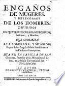 Engaños de Mugeres, y Desengaños de los Hombres; divididos en quatro discursos historicos, politicos y morales ... A la fin và añadida la Novela de los tres Maridos burlados