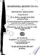 Enseñanza entretenida i donairosa moralidad comprehendida en el Archivo ingenioso de las obras escritas en Prosa
