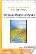 Enseñar y aprender sin stress. Técnicas de Dinámica de Grupo. Sus implicancias Psicológicas y Educativas