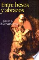 Entre besos y abrazos Mazariegos, Emilio L. 1a. ed.