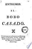 Entremes. El Bobo casado - [Madrid] se hallara en la Libreria de Quiroga, calle de la Concepcion, 1793