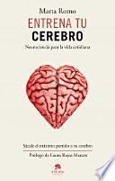 Entrena tu cerebro : neurociencia para la vida cotidiana