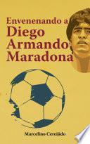 Envenenando a Diego Armando Maradona